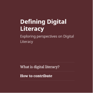 Dark red page header; Defining Digital Literacy. Exploring perspectives on Digital Literacy. What is digital literacy? How to contribute