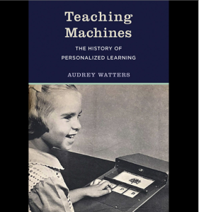 """Cover of """"Teaching Machines: The history of personalized learning"""" by Audrey Watters. A smiling school-girl from ca. 1950s pushes a button."""